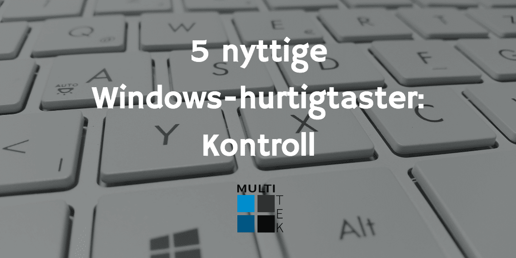 5 nyttige Windows-hurtigtaster: Kontroll