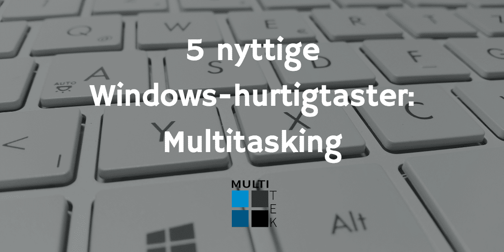 5 nyttige Windows-hurtigtaster: Multitasking