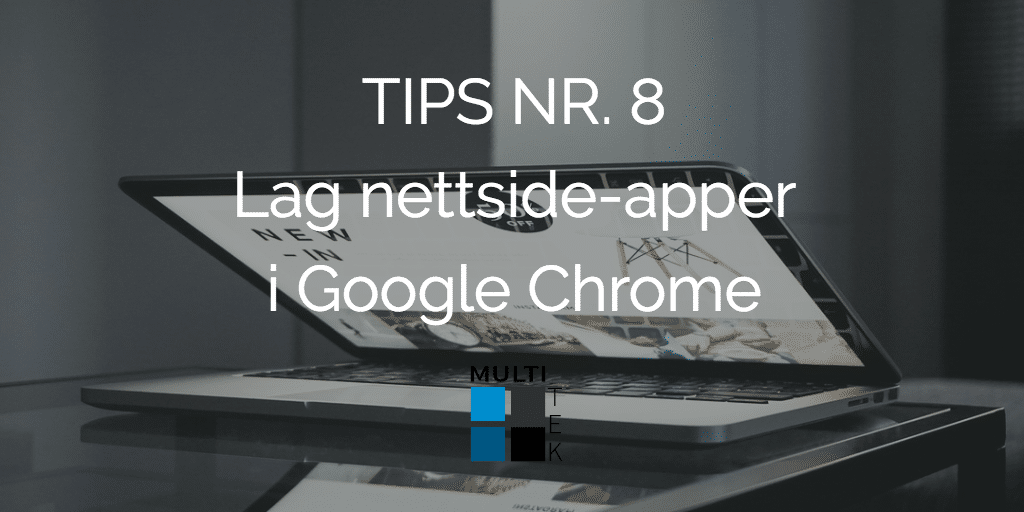 Tips nr. 8: Lag nettside-apper i Google Chrome