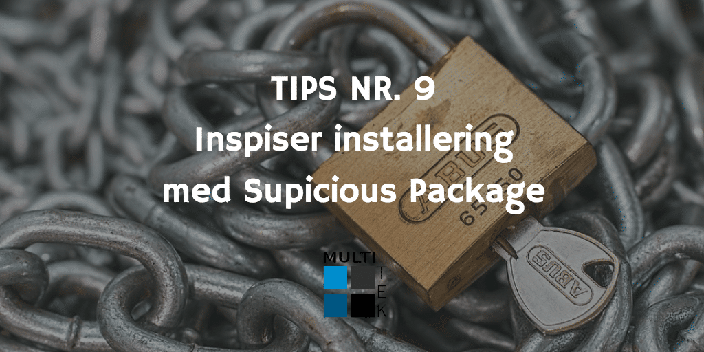 Tips nr. 9: Inspiser installering med Suspicious Package