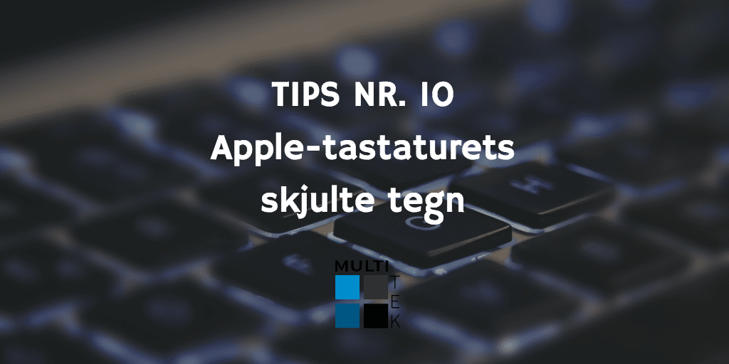 Tips nr. 10: Apple-tastaturets skjulte tegn