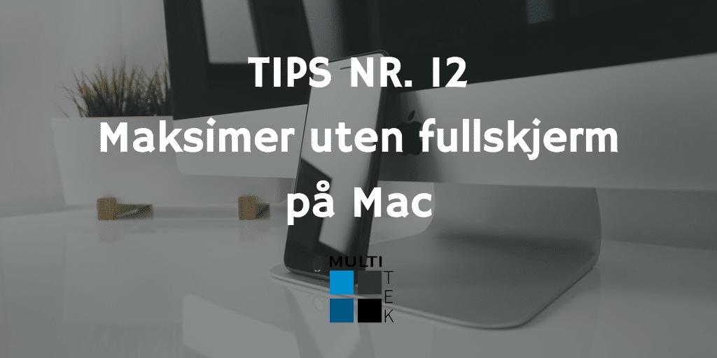 Tips nr. 12: Maksimer uten fullskjerm på Mac