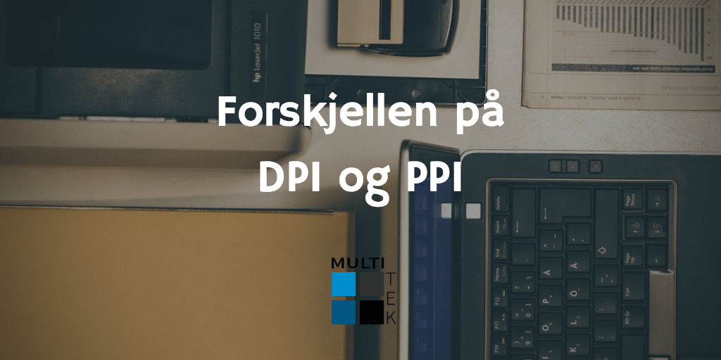 Forskjellen på DPI og PPI