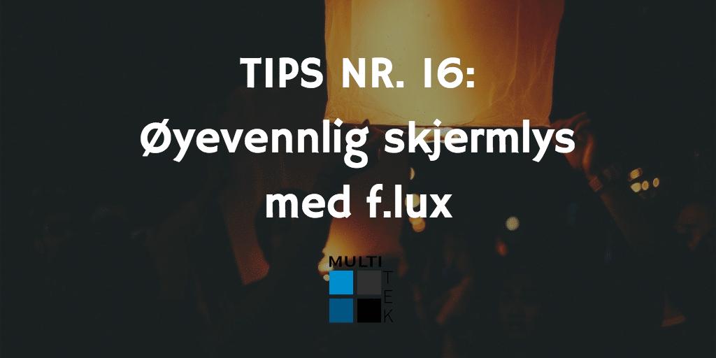 Tips nr. 16: Øyevennlig skjermlys med f.lux