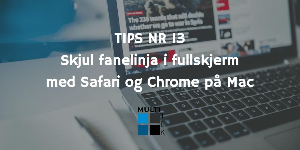 Tips nr. 13: Skjul fanelinja i fullskjerm med Safari og Chrome på Mac
