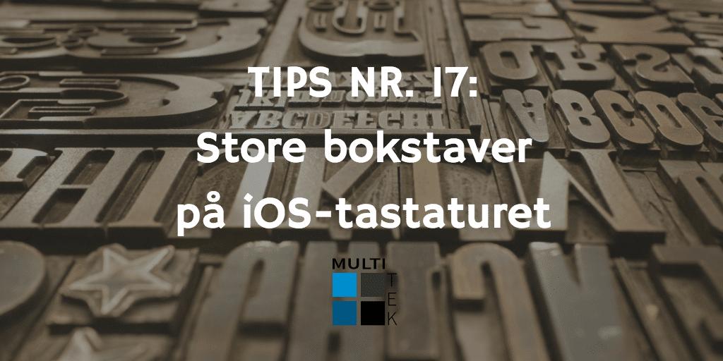 Tips nr. 17: Store bokstaver på iOS-tastaturet