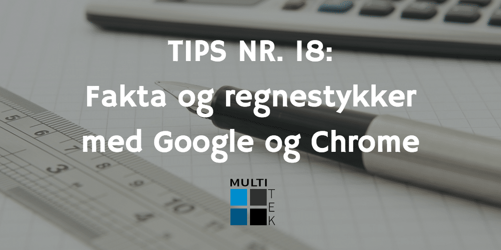 Tips nr. 18: Fakta og regnestykker med Google og Chrome