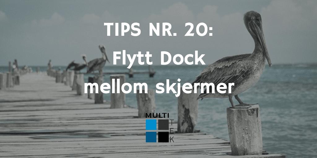 Tips nr. 20: Flytt Dock mellom skjermer