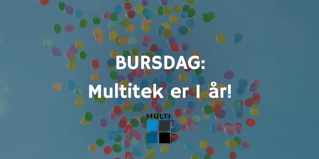 Bursdag: Multitek er 1 år!