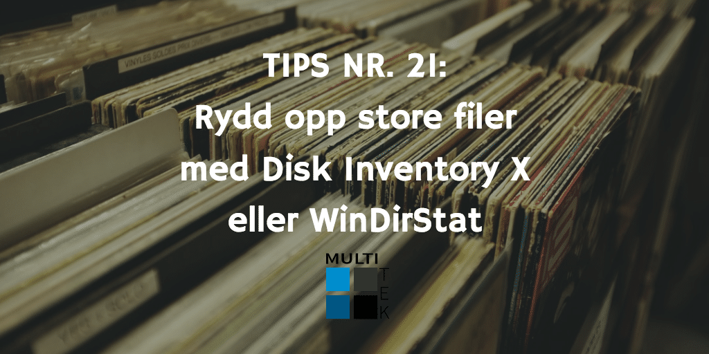 Tips nr. 21: Rydd opp store filer med Disk Inventory X eller WinDirStat