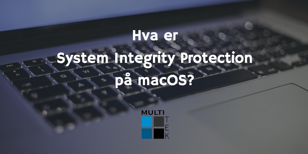 Hva er System Integrity Protection på macOS?