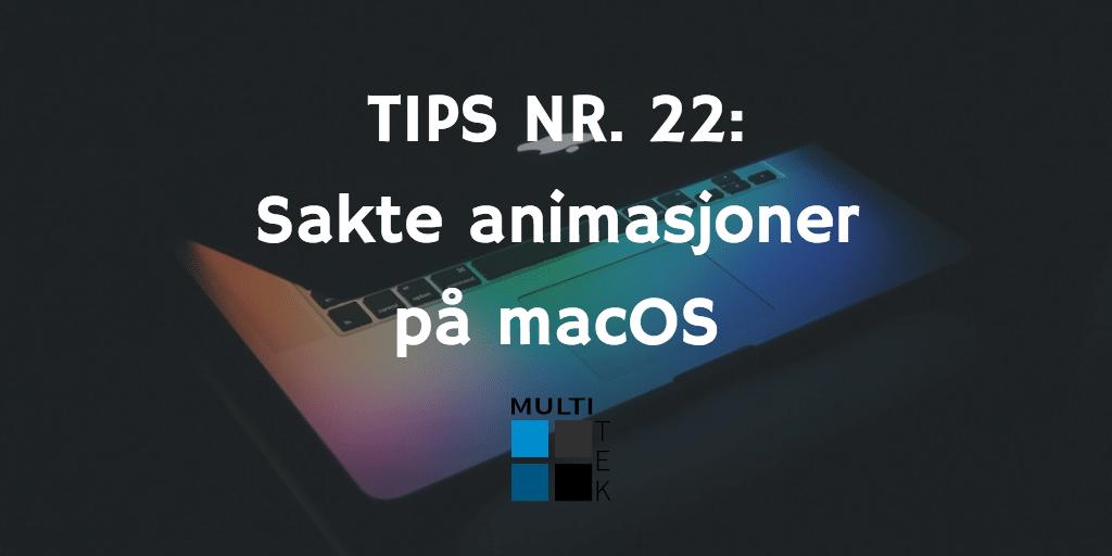 Tips nr. 22: Sakte animasjoner på macOS