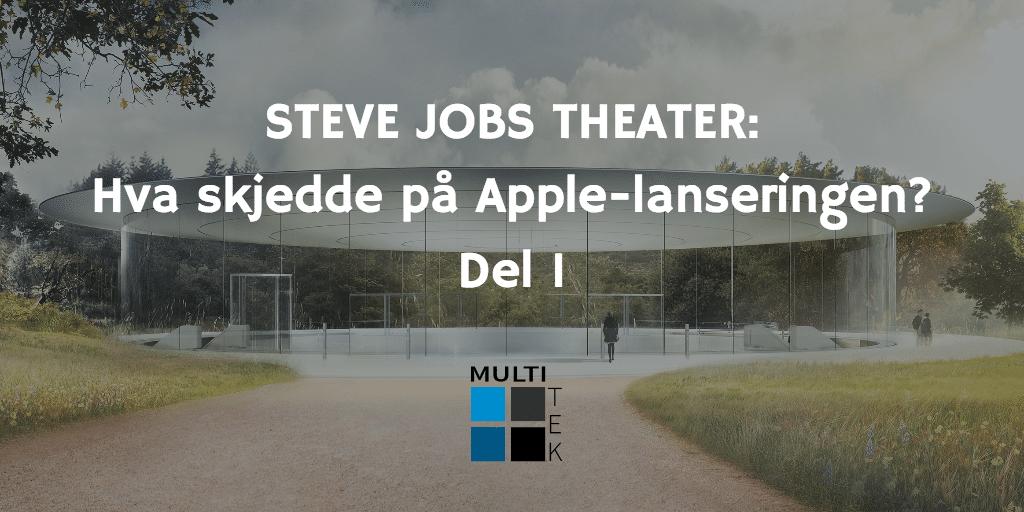 Steve Jobs Theater: Hva skjedde på Apple-lanseringen? Del 1