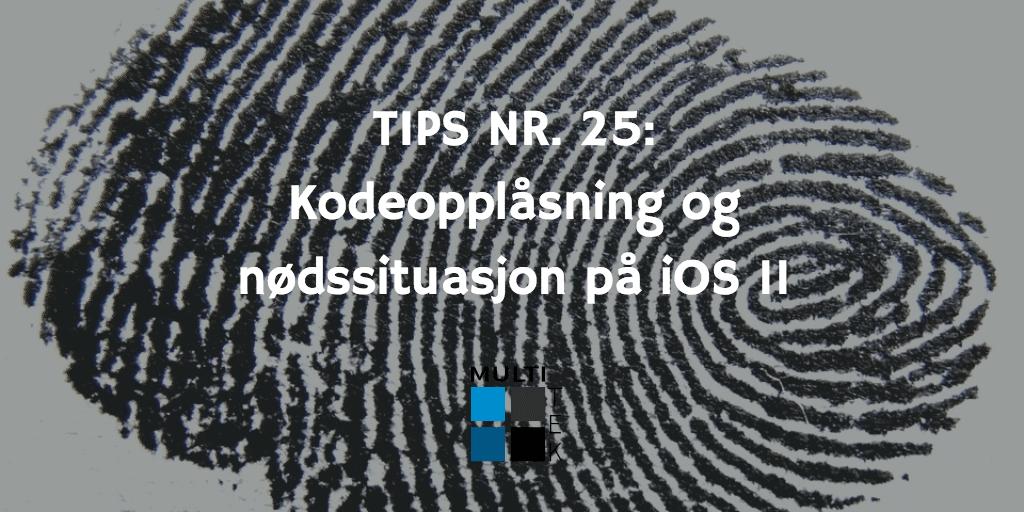 Tips nr. 25: Kodeopplåsning og nødssituasjon på iOS 11