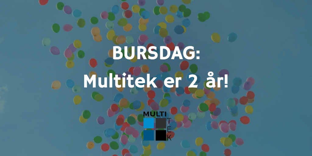 Bursdag: Multitek er 2 år!
