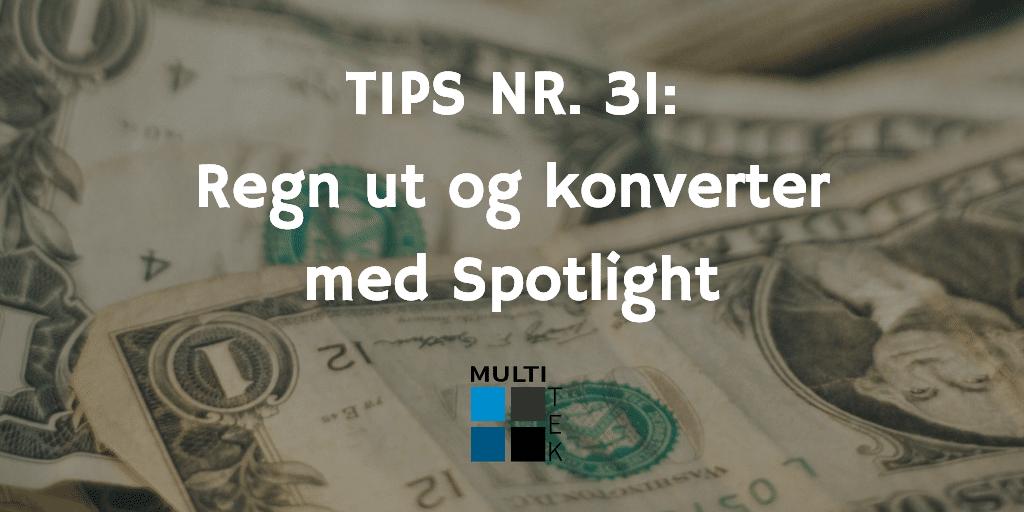 Tips nr. 31: Regn ut og konverter med Spotlight