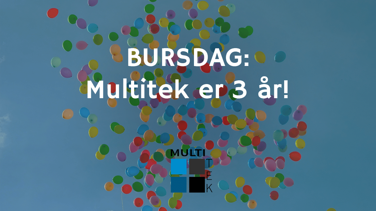 Bursdag: Multitek er 3 år!
