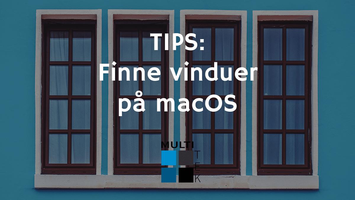 Tips: Finne vinduer på macOS