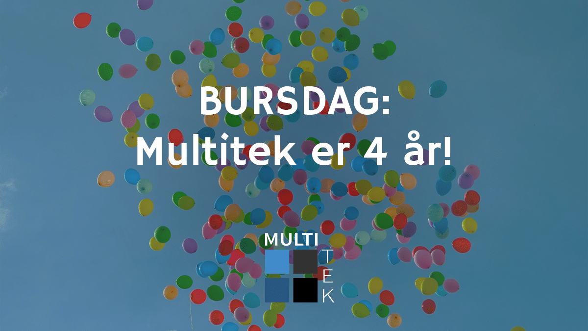 Bursdag: Multitek er 4 år!