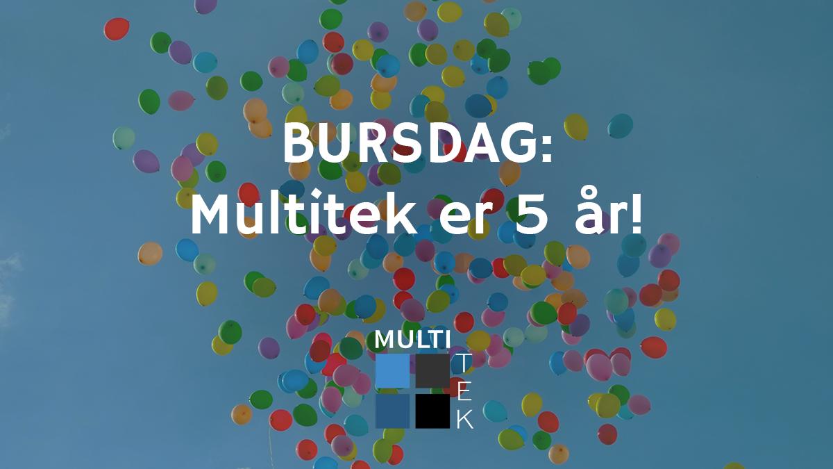 Bursdag: Multitek er 5 år!